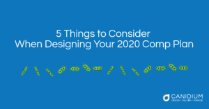 5 Things to Consider When Designing Your 2020 Comp Plan