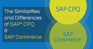 SAP CPQ vs. SAP Commerce: Which is Best for My Business?