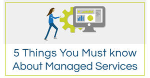 5 Thing You Must Know About Managed Services