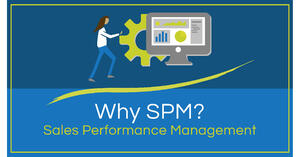 Why Sales Performance Management (SPM)?