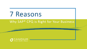 7 Reasons Why SAP® CPQ is Right for Your Business