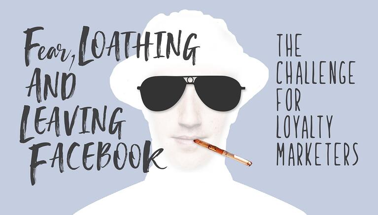 Fear, Loathing and Leaving Facebook: The Challenge for Loyalty Marketers