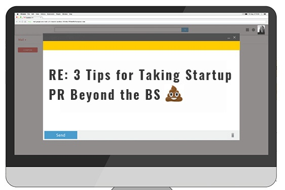 3 Tips for Taking Startup PR Beyond the BS