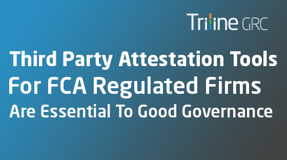 3rd Party Attestation Tools for FCA regulated firms are essential to good governance.