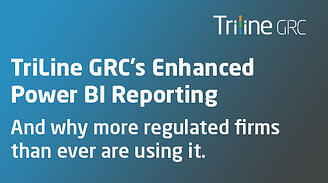 TriLine GRC's Enhanced Power BI Reporting - And why more regulated firms than ever are using it.