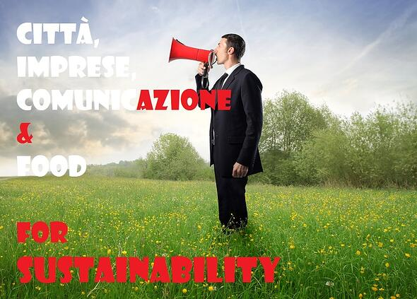 Comunicare la sostenibilità nel food, la sfida per città e imprese