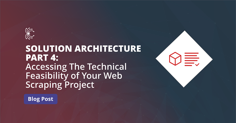Blog featured image - Solution Architecture Part 4 Accessing The Technical Feasibility of Your Web Scraping Project
