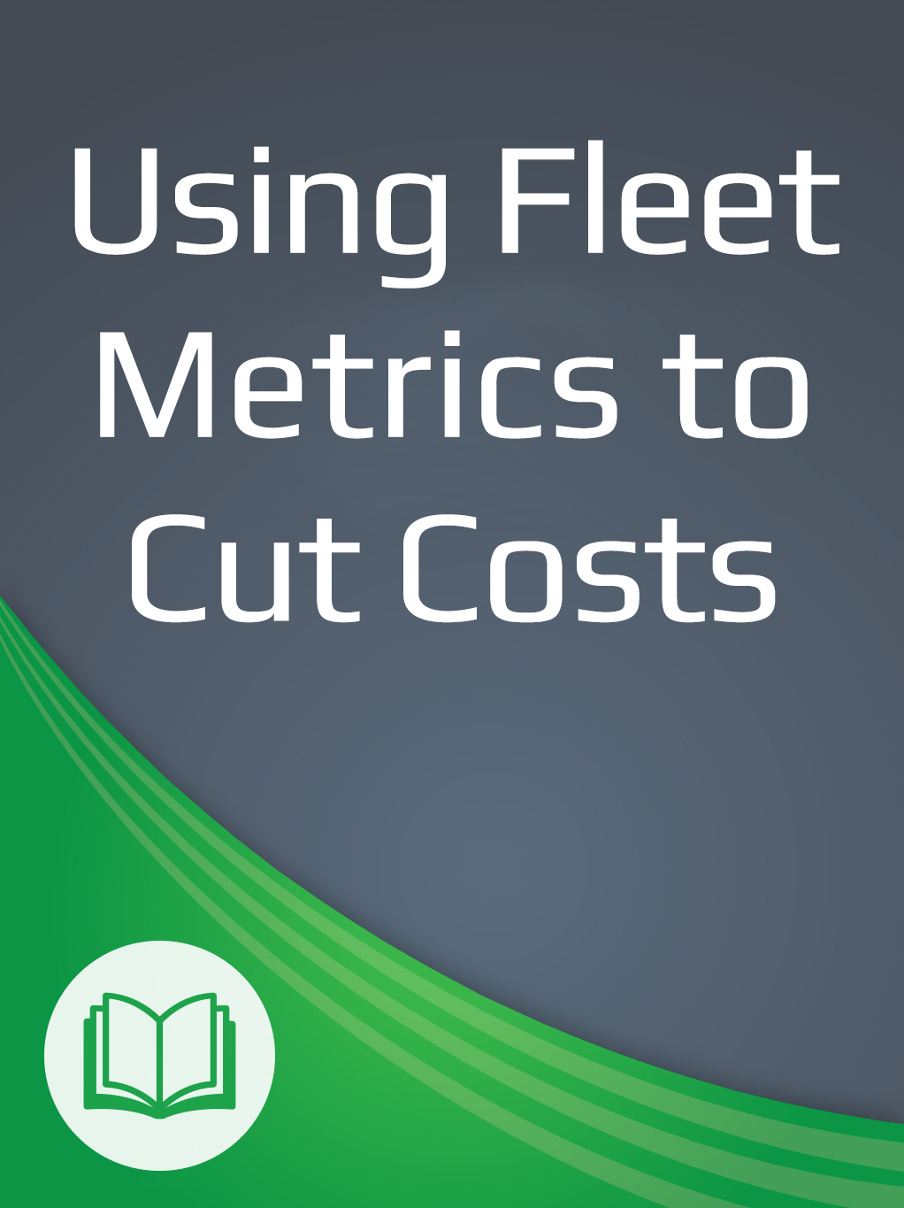 Using Fleet Metrics to Cut Costs - Ebook