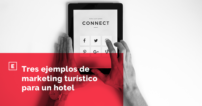 Tres ejemplos de marketing turístico para un hotel