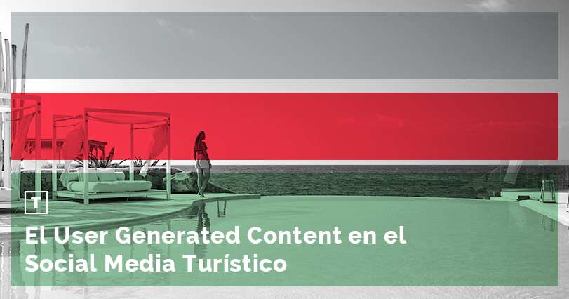 El User Generated Content en el Social Media Turístico
