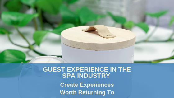 Guest Experience In The Spa Industry