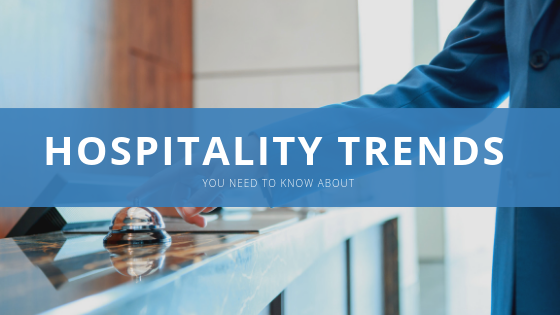 Hospitality Trends You Need To Know About