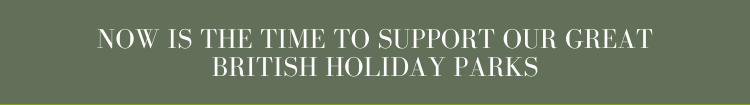 NOW IS THE TIME TO SUPPORT OUR GREAT BRITISH HOLIDAY PARKS