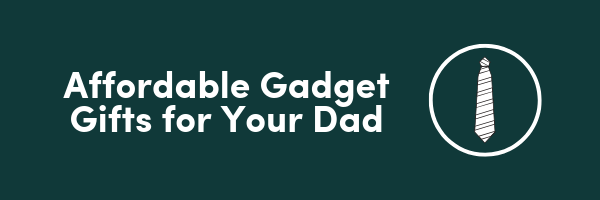 5 Affordable Gadget Gifts Your Dad Will Actually Love