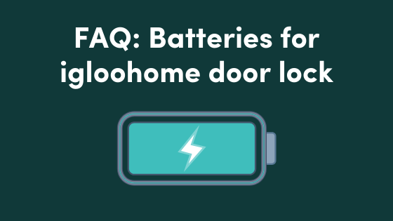 FAQ_ Batteries for igloohome door lock