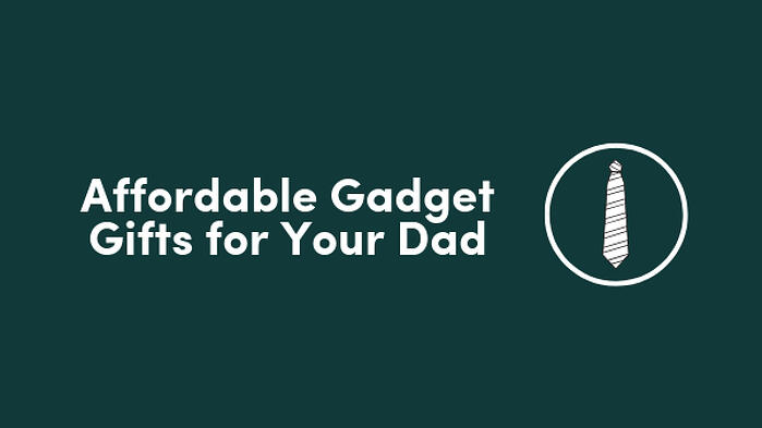 Affordable Gadget Gifts for Your Dad