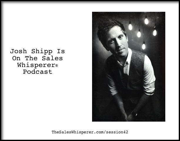 Josh-Shipp-On-The-Sales-Whisperer-Podcast-Session-42