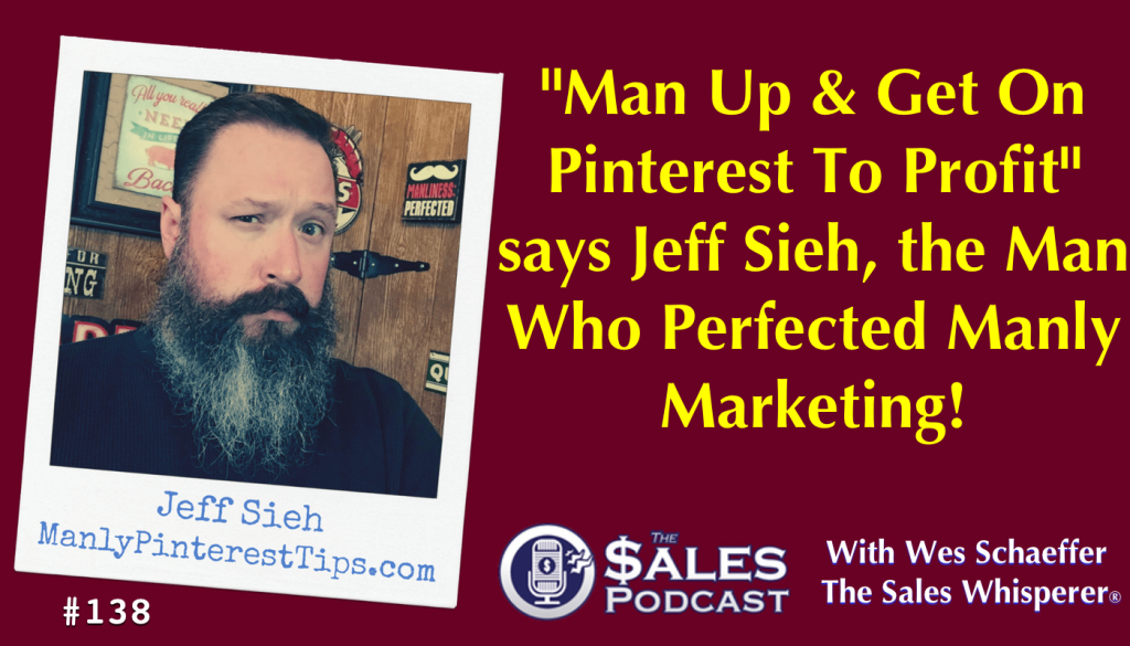 Jeff Sieh discusses how to man up and make money on Pinterest on The Sales Podcast.