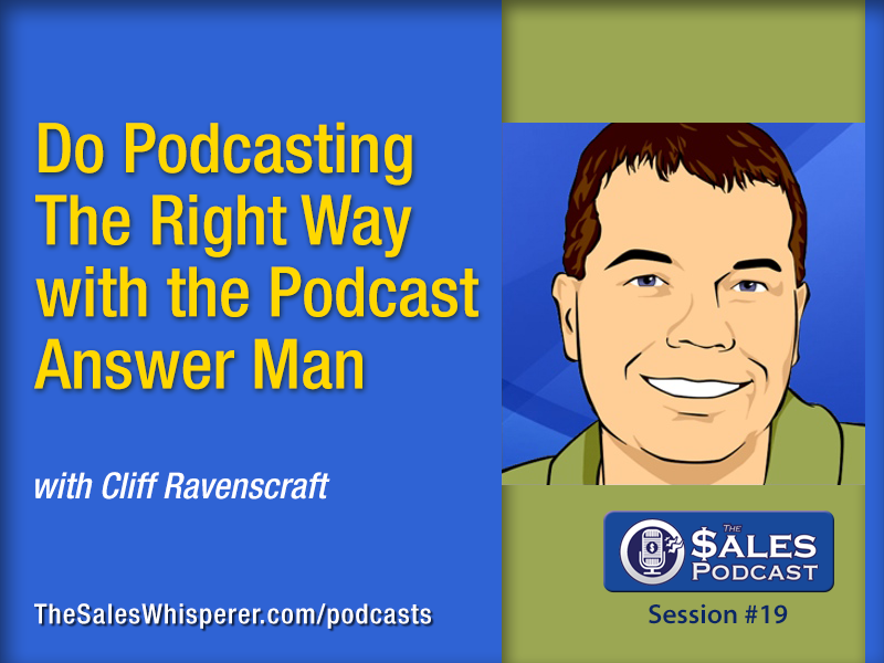 Cliff Ravenscraft is the Podcast Answer Man on The Sales Podcast
