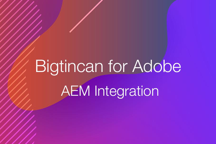 Bigtincan Adobe AEM Integration