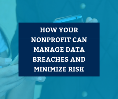 How Your Nonprofit Can Manage Data Breaches and Minimize Risk