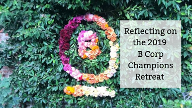 Reflecting on the 2019 B Corp Champions Retreat