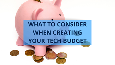 What to Consider When Creating Your Tech Budget