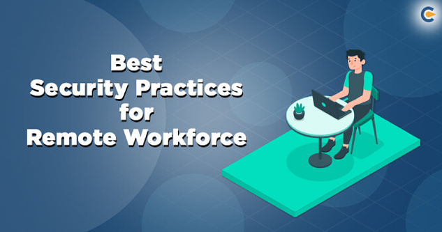 Ensuring Security for the Remote Workforce