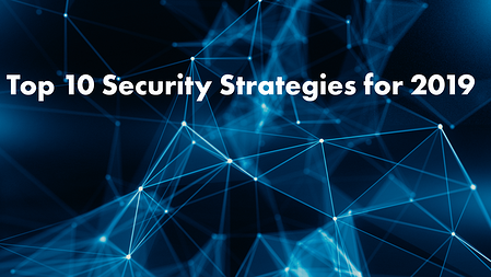 Top 10 Security Strategies for 2019 [Article]
