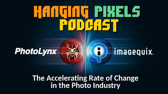 Hanging Pixels Podcast – Episode 10 - The Accelerating Rate of Change in the Photo Industry