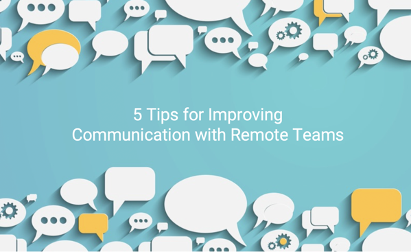 5 Tips for Improving Communication with Remote Teams