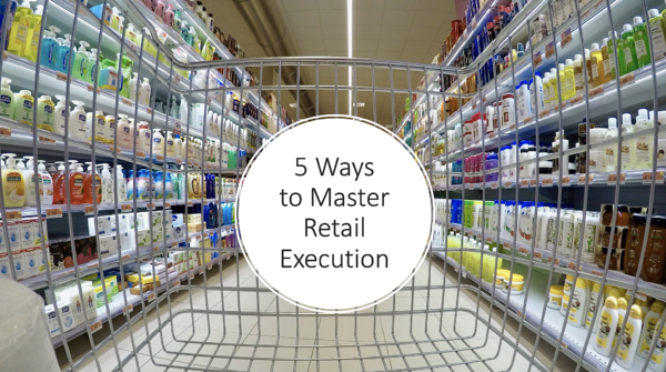 5 Easy Ways to Master Retail Execution