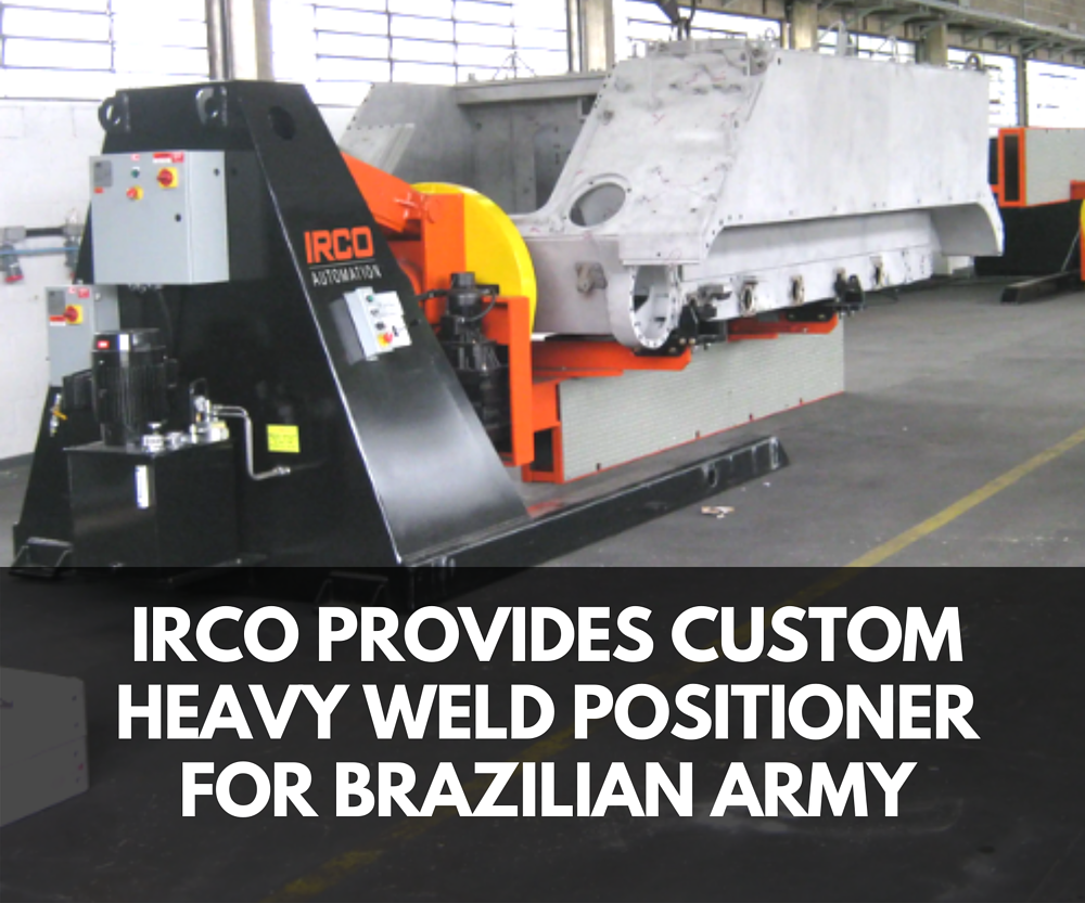 News: Custom Heavy Weld Positioner for Brazilian Army