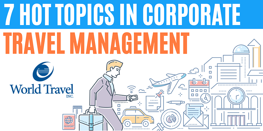 7 Hot Topics in Corporate Travel Management