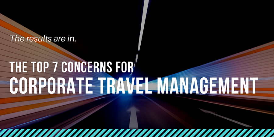 The Top 7 Concerns for Corporate Travel Management (GBTA VOTING RESULTS)