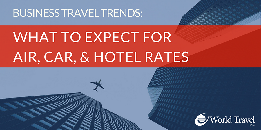 Business Travel Trends: What to Expect for Air, Car, & Hotel Rates
