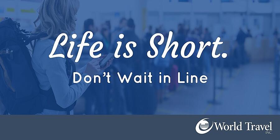 Life's Short. Don't Wait in Line.