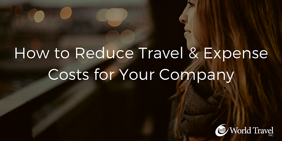 How to Reduce Travel & Expense Costs for Your Company