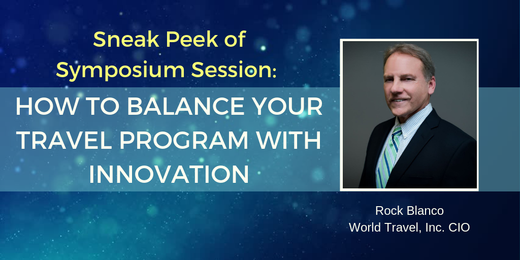 Sneak Peek of Symposium Session: How to Balance Your Travel Program with Innovation