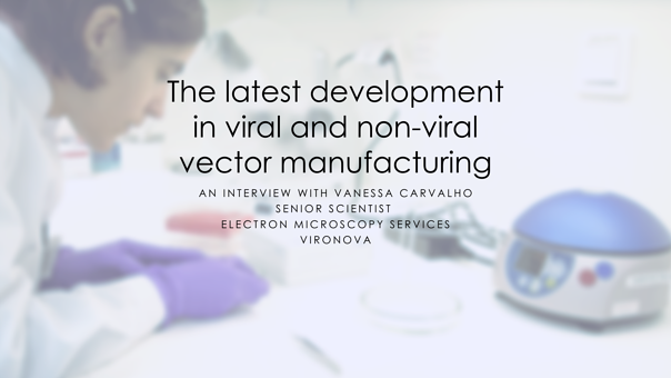 The latest development in viral and non-viral vector manufacturing