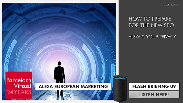 09 ALEXA | European Marketing Flash Briefing: The New SEO, Alexa & Your Privacy. Listen Here!
