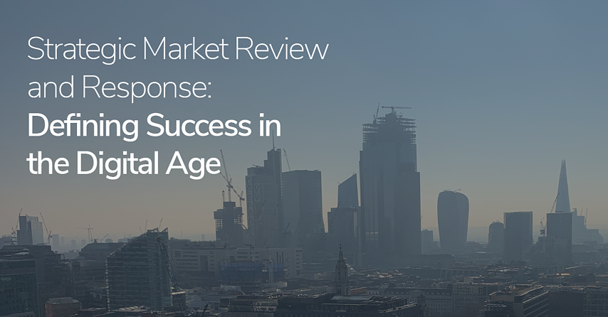 Strategic Market Review and Response: Defining Success in the Digital Age
