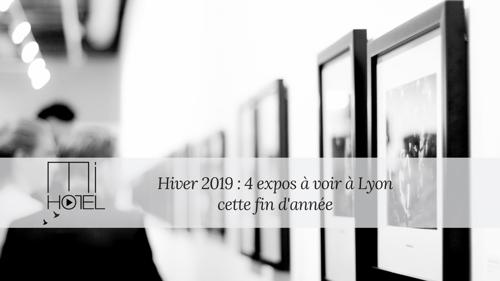 Hiver 2019 : 4 expos à voir à Lyon cette fin d'année