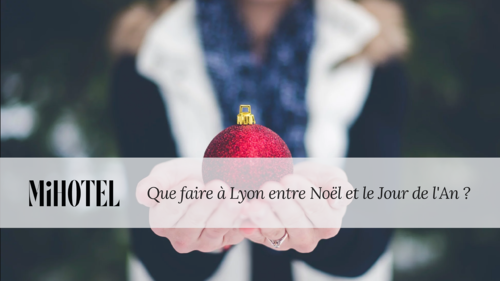Que faire à Lyon entre Noël et le Jour de l'An ?