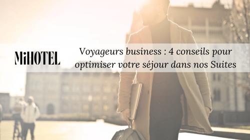 Voyageurs business : 4 conseils pour optimiser votre séjour dans nos Suites