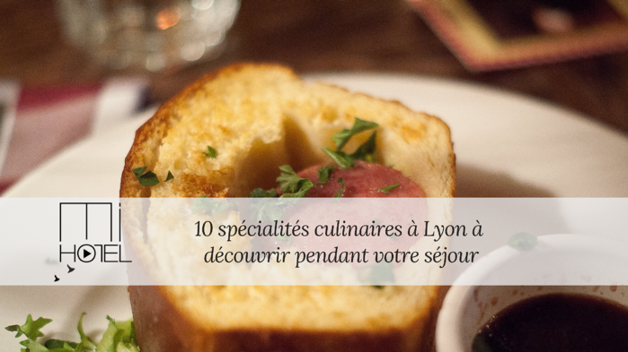 BLOG - 10 spécialités culinaires à Lyon à découvrir pendant votre séjour