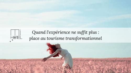 Quand l'expérience ne suffit plus : place au tourisme transformationnel