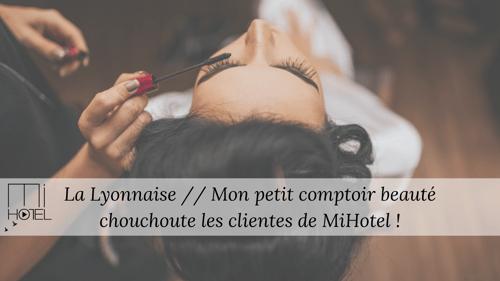 Nouveau : La Lyonnaise // Mon petit comptoir beauté chouchoute les clientes de MiHotel !