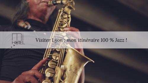 Visiter Lyon : mon itinéraire 100 % Jazz !