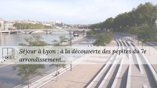 Séjour à Lyon : à la découverte des pépites du 7e arrondissement...
